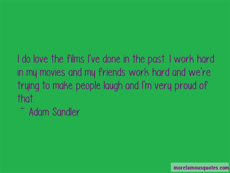 Adam Sandler Quotes: I Do Love The Films Ive Done In The Past