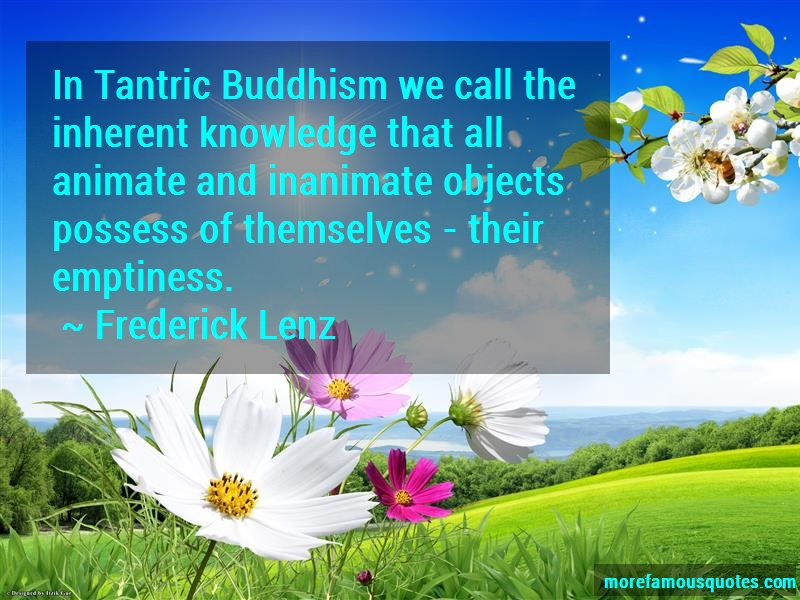 Frederick Lenz Quotes: In Tantric Buddhism We Call The Inherent