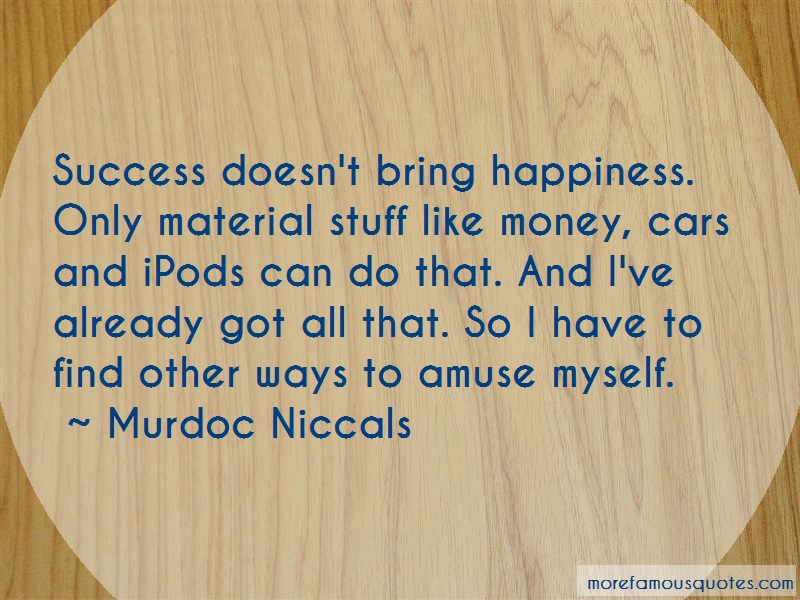 Murdoc Niccals Quotes: Success Doesnt Bring Happiness Only