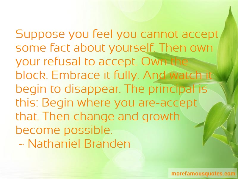 Nathaniel Branden Quotes: Suppose you feel you cannot accept some