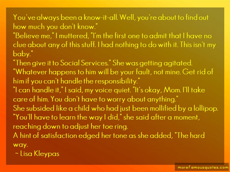 Lisa Kleypas Quotes: Youve Always Been A Know It All Well