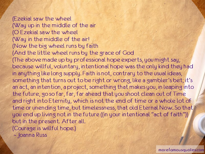 Joanna Russ Quotes: Ezekial saw the wheel way up in the