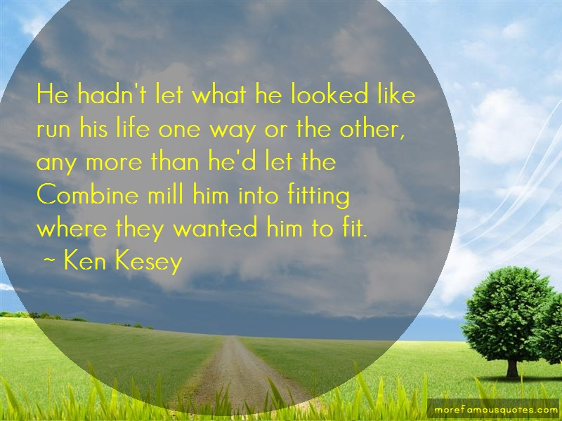 Ken Kesey Quotes: He hadnt let what he looked like run his