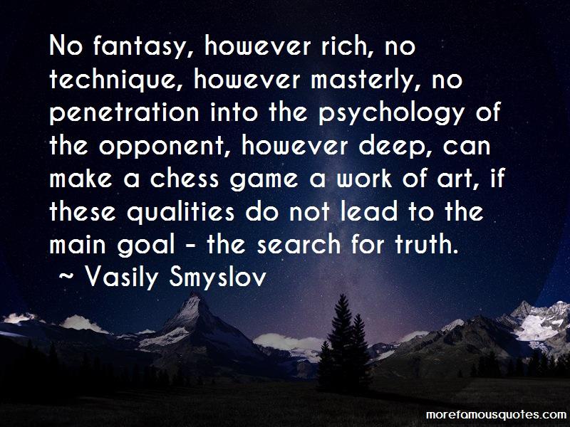 Vasily Smyslov Quotes: No fantasy however rich no technique