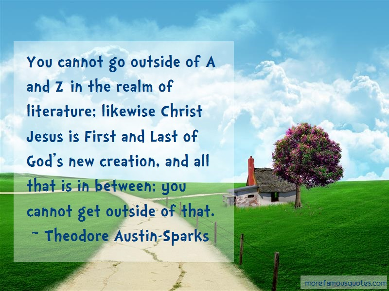 Theodore Austin-Sparks Quotes: You Cannot Go Outside Of A And Z In The