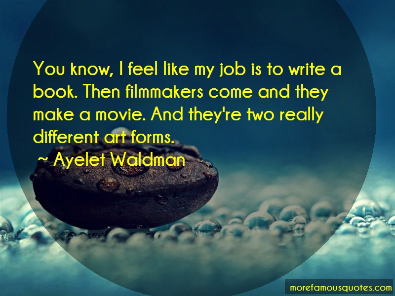 Ayelet Waldman Quotes: You know i feel like my job is to write
