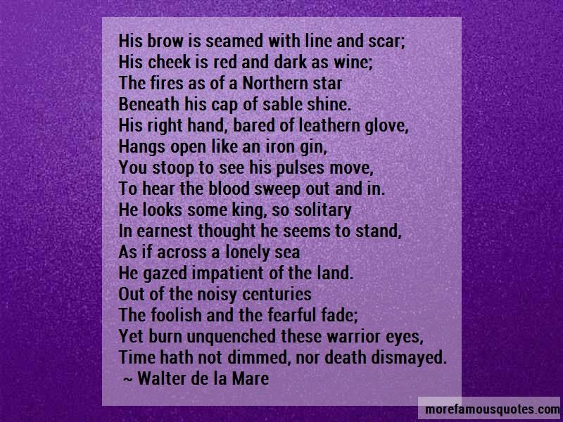 Walter De La Mare Quotes: His Brow Is Seamed With Line And Scar