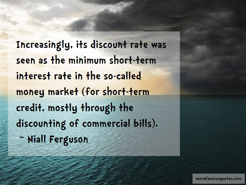 Niall Ferguson Quotes: Increasingly Its Discount Rate Was Seen