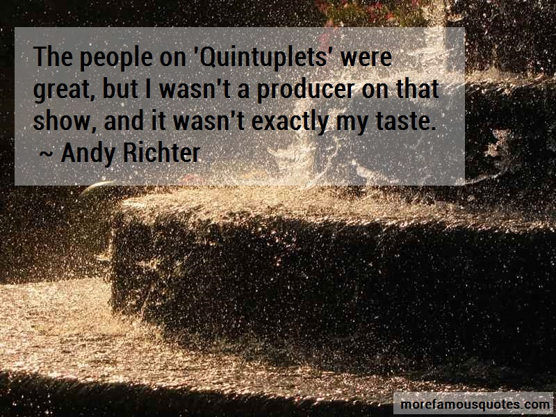 Andy Richter Quotes: The People On Quintuplets Were Great But