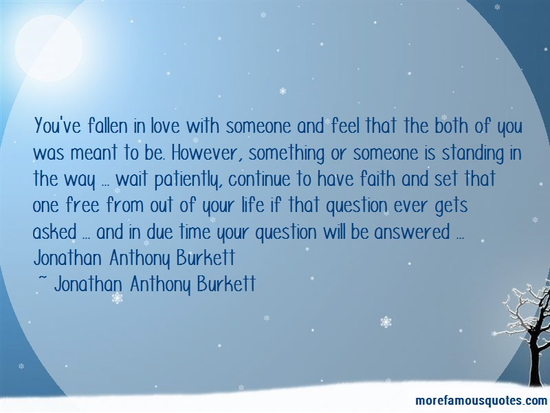 Jonathan Anthony Burkett Quotes: Youve fallen in love with someone and