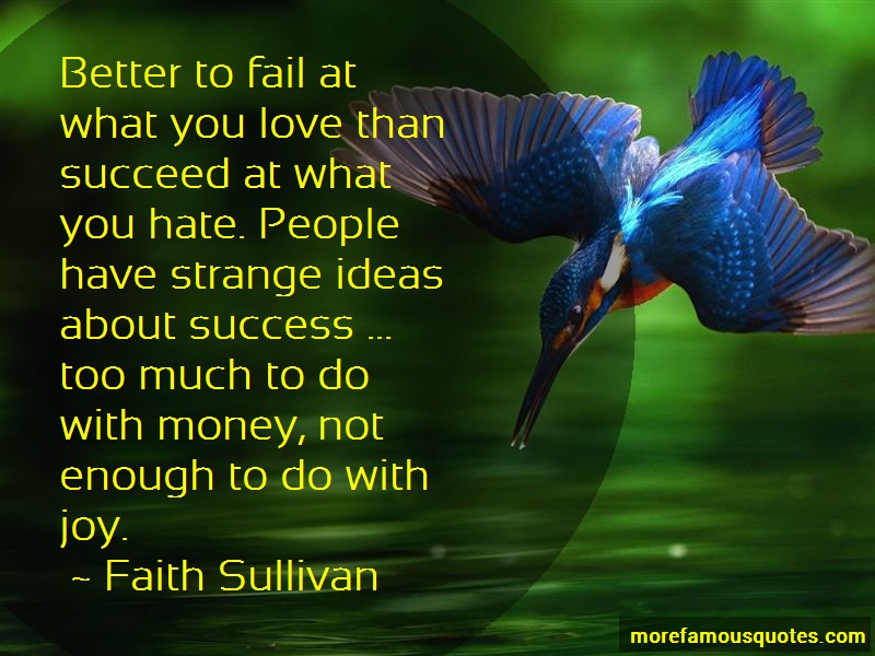 Faith Sullivan Quotes: Better To Fail At What You Love Than
