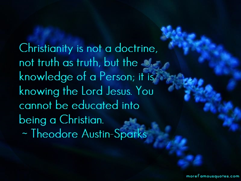 Theodore Austin-Sparks Quotes: Christianity Is Not A Doctrine Not Truth