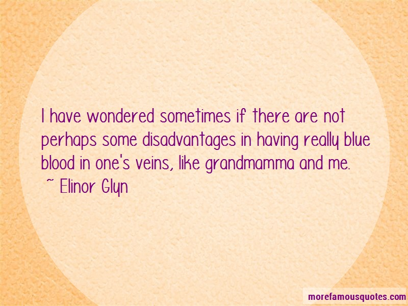 Elinor Glyn Quotes: I Have Wondered Sometimes If There Are