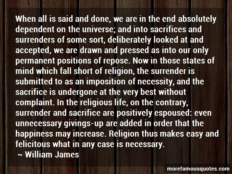 William James Quotes: When all is said and done we are in the