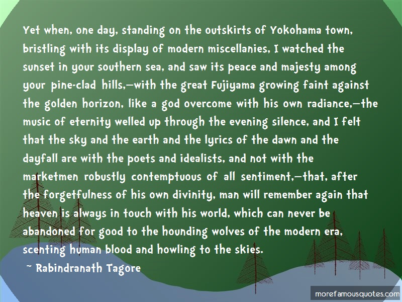 Rabindranath Tagore Quotes: Yet when one day standing on the