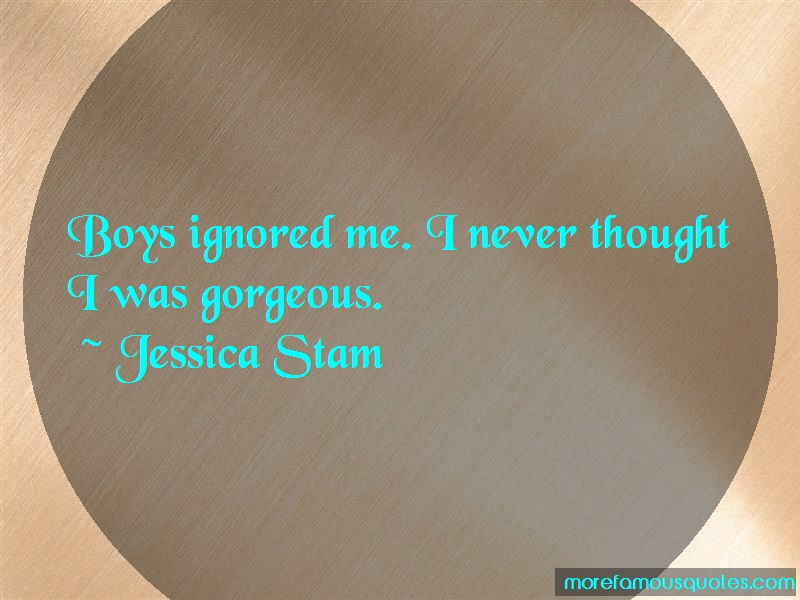 Jessica Stam Quotes: Boys Ignored Me I Never Thought I Was