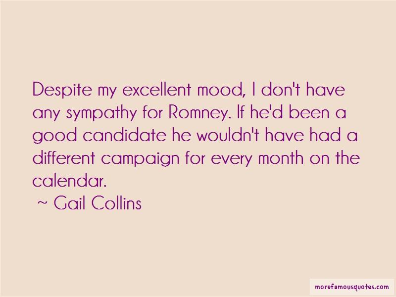 Gail Collins Quotes: Despite my excellent mood i dont have