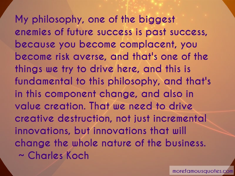 Charles Koch Quotes: My philosophy one of the biggest enemies