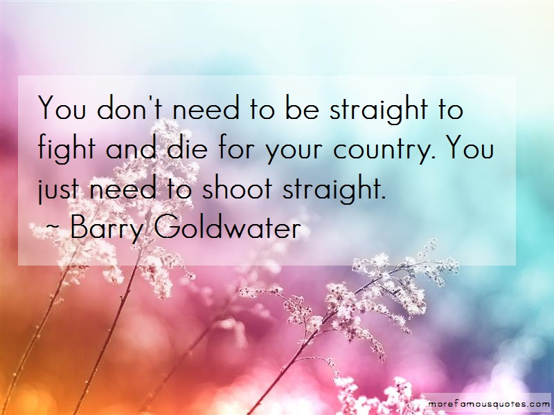 Barry Goldwater Quotes: You dont need to be straight to fight