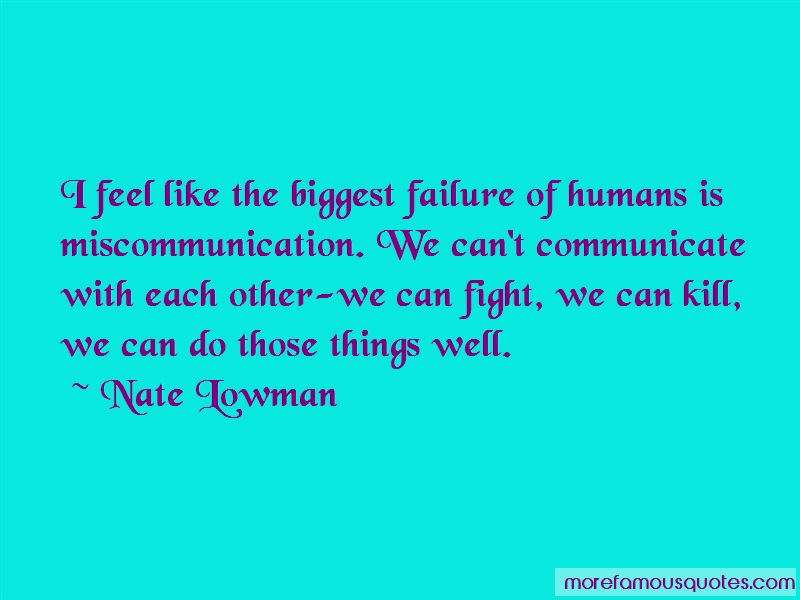 Nate Lowman Quotes: I feel like the biggest failure of