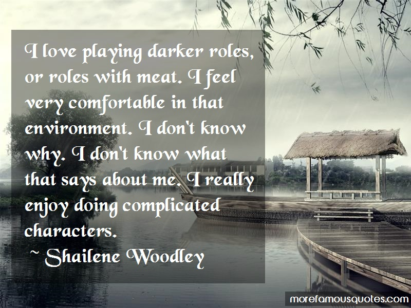 Shailene Woodley Quotes: I Love Playing Darker Roles Or Roles