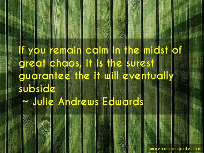 Julie Andrews Edwards Quotes: If you remain calm in the midst of great