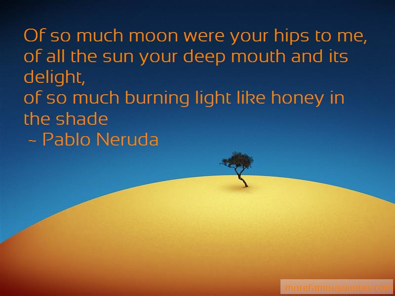 Pablo Neruda Quotes: Of So Much Moon Were Your Hips To Me Of