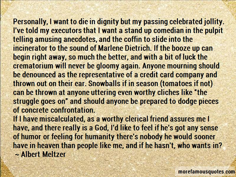 Albert Meltzer Quotes: Personally i want to die in dignity but