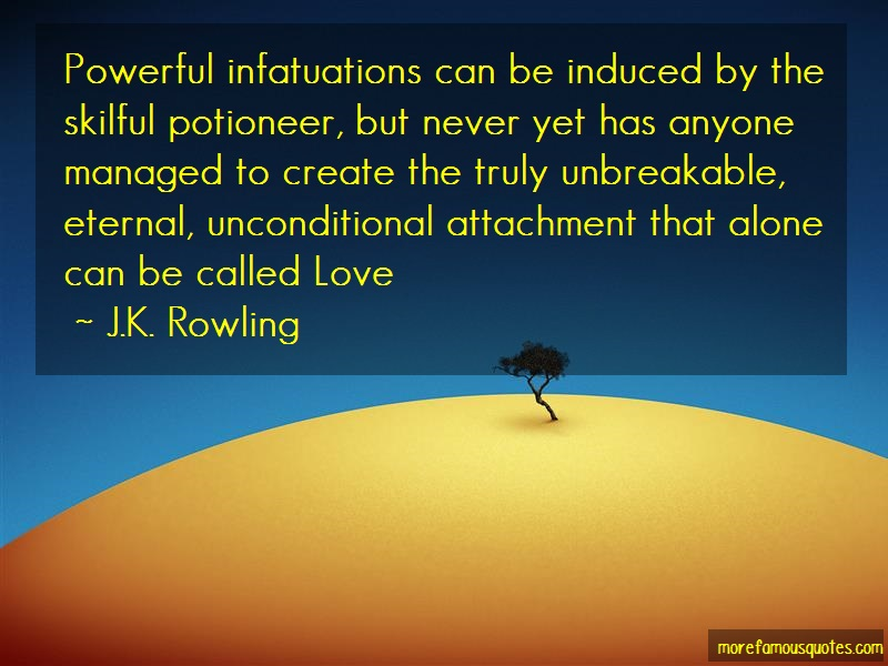 J.K. Rowling Quotes: Powerful infatuations can be induced by