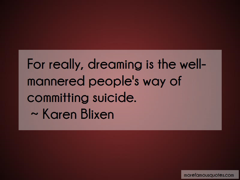 Karen Blixen Quotes: For really dreaming is the well mannered