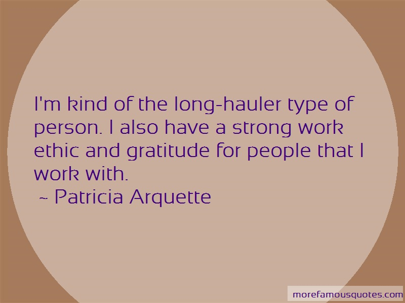 Patricia Arquette Quotes: Im kind of the long hauler type of