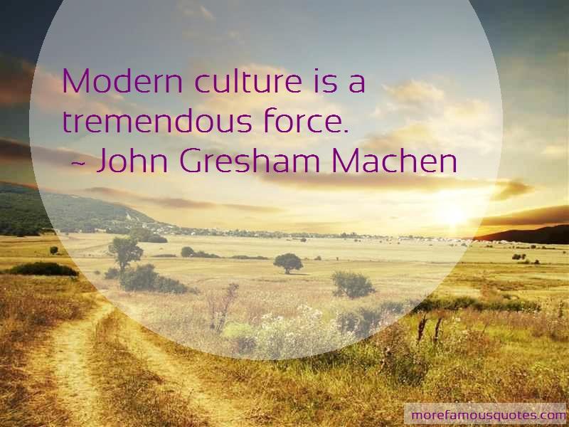 John Gresham Machen Quotes: Modern Culture Is A Tremendous Force