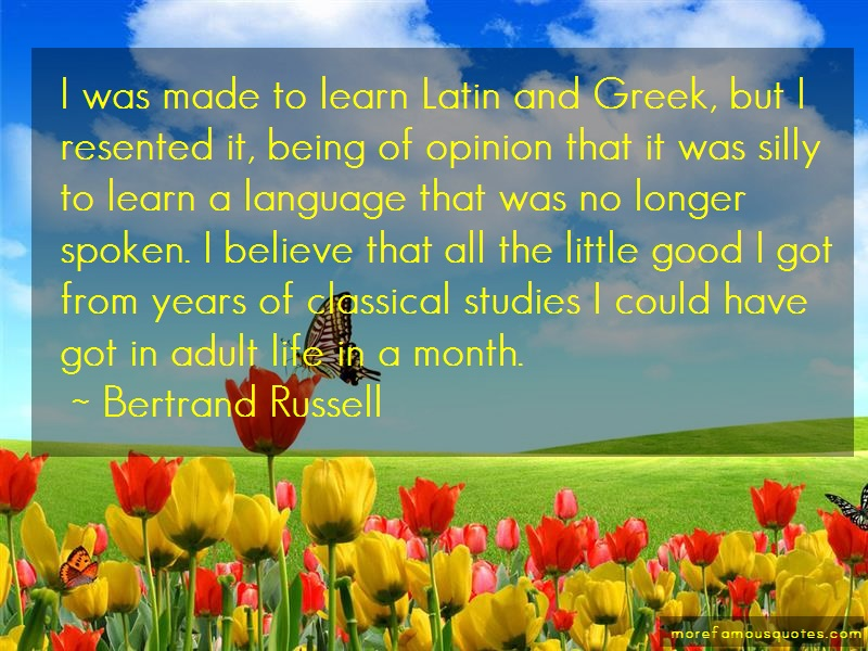 Bertrand Russell Quotes: I was made to learn latin and greek but