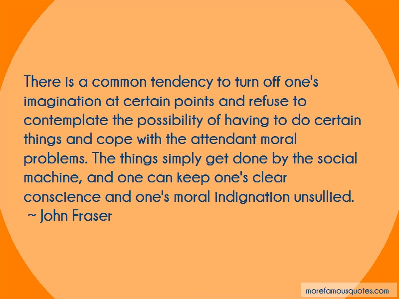 John Fraser Quotes: There Is A Common Tendency To Turn Off