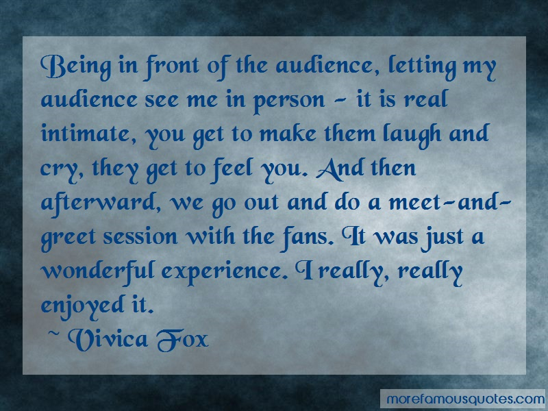 Vivica Fox Quotes: Being In Front Of The Audience Letting