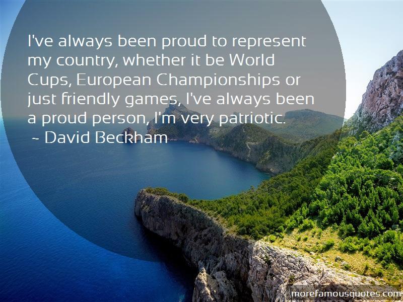 David Beckham Quotes: Ive always been proud to represent my