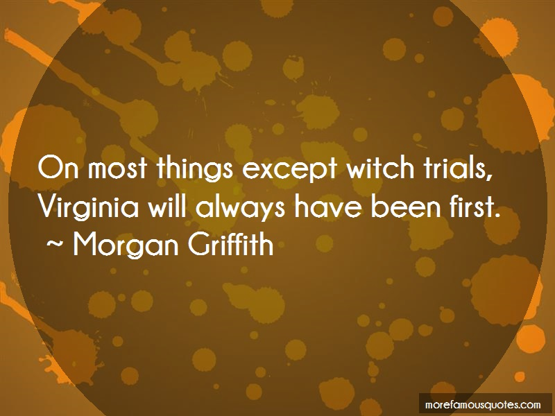 Morgan Griffith Quotes: On Most Things Except Witch Trials