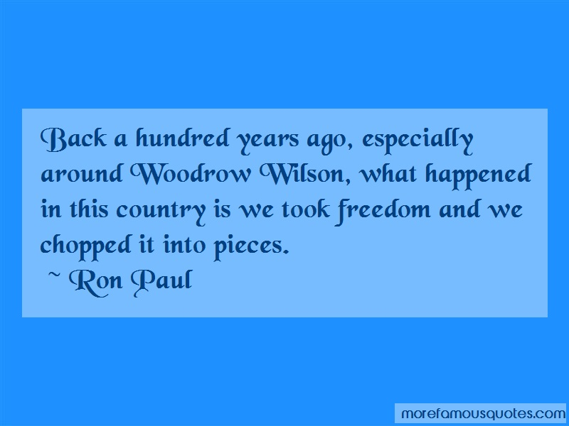 Ron Paul Quotes: Back a hundred years ago especially