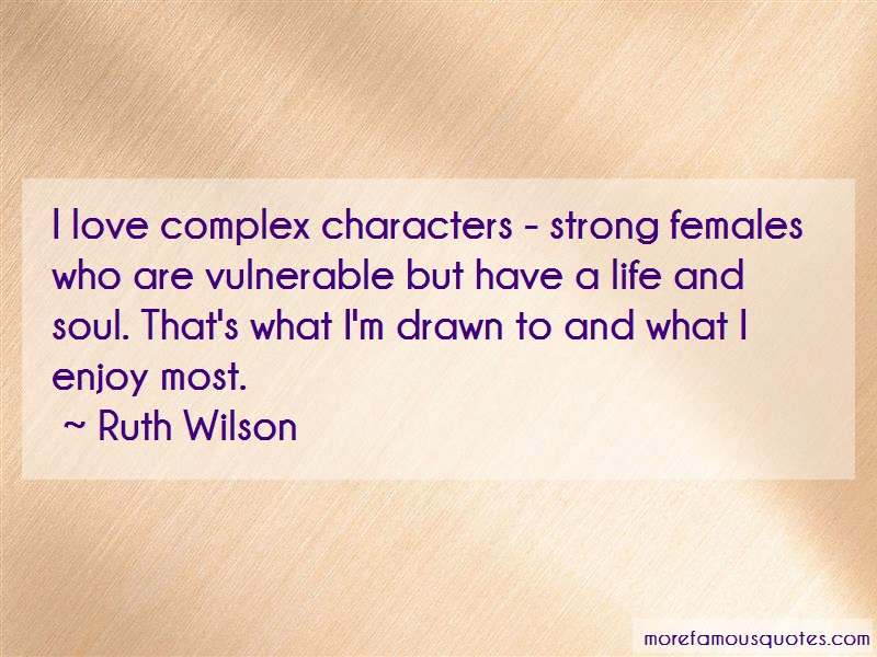 Ruth Wilson Quotes: I love complex characters strong females