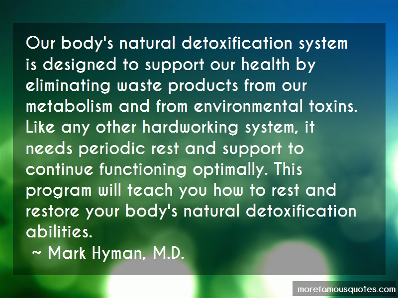 Mark Hyman, M.D. Quotes: Our Bodys Natural Detoxification System