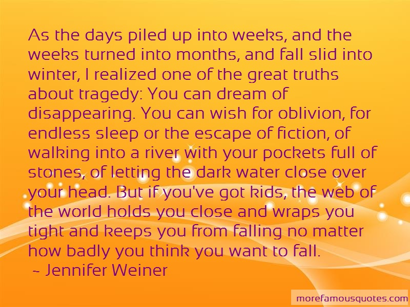 Jennifer Weiner Quotes: As The Days Piled Up Into Weeks And The