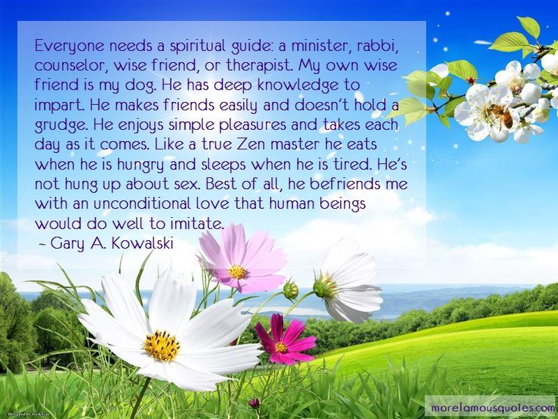 Gary A. Kowalski Quotes: Everyone needs a spiritual guide a