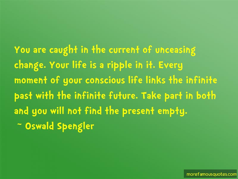 Oswald Spengler Quotes: You are caught in the current of