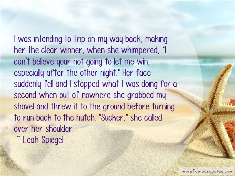 Leah Spiegel Quotes: I was intending to trip on my way back