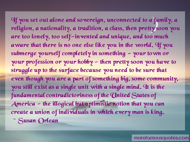 Susan Orlean Quotes: If you set out alone and sovereign