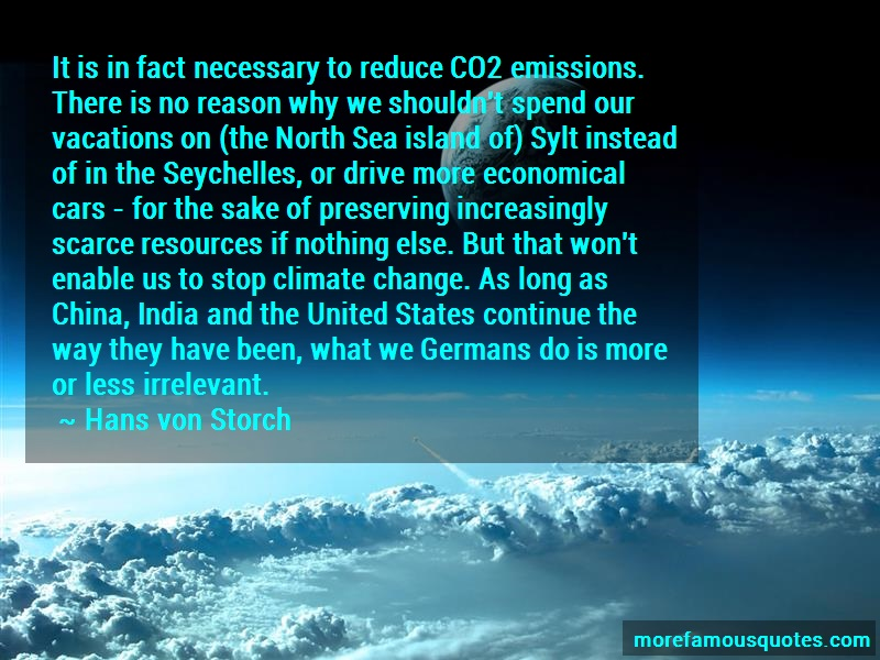 Hans Von Storch Quotes: It Is In Fact Necessary To Reduce Co2