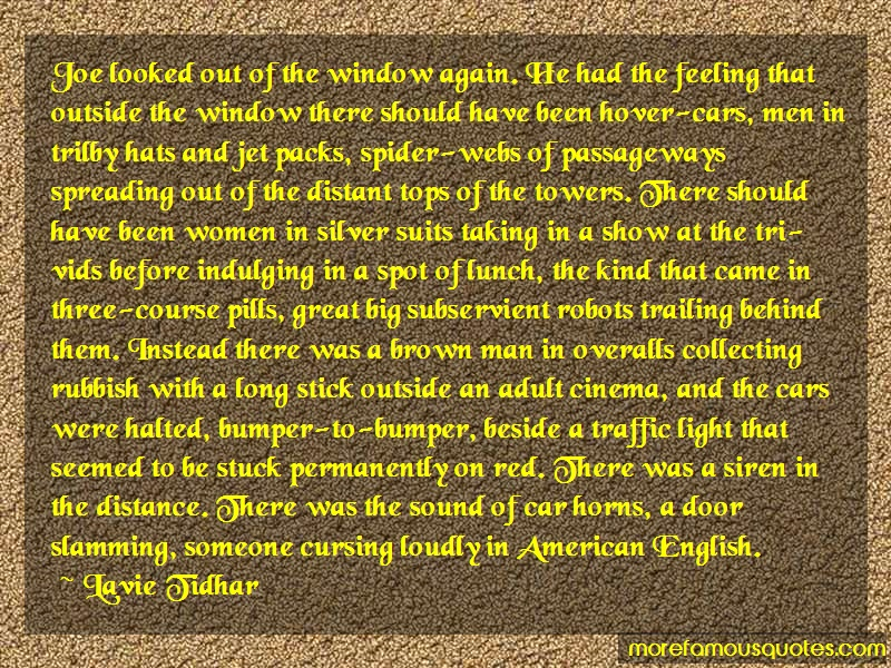 Lavie Tidhar Quotes: Joe Looked Out Of The Window Again He