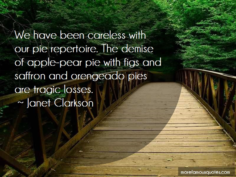 Janet Clarkson Quotes: We Have Been Careless With Our Pie