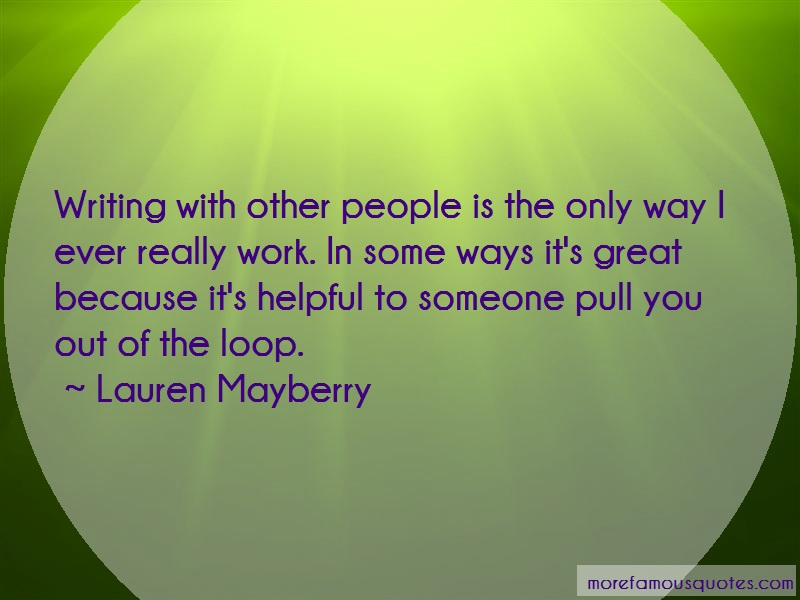 Lauren Mayberry Quotes: Writing with other people is the only