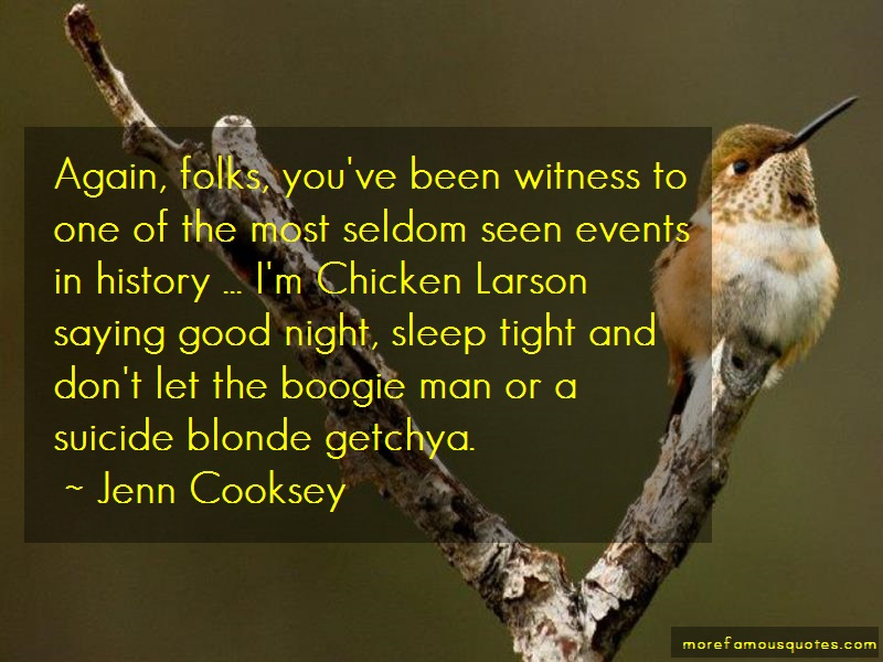 Jenn Cooksey Quotes: Again Folks Youve Been Witness To One Of